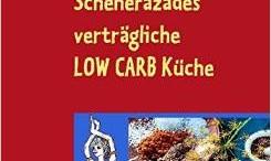 Scheherazades-verträgliche Low Carb Küche